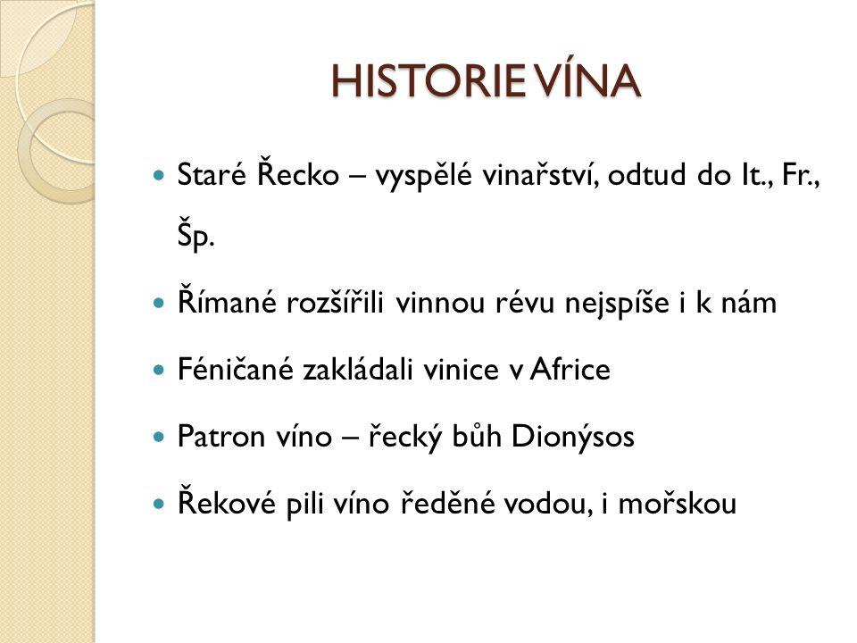 HISTORIE VÍNA Staré Řecko – vyspělé vinařství, odtud do It., Fr., Šp.