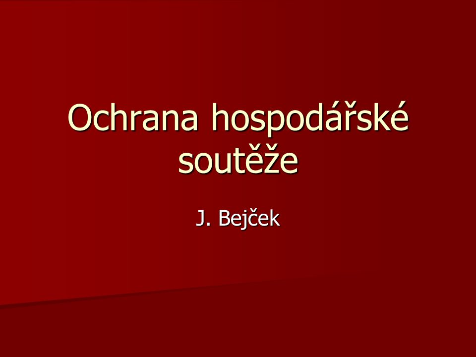 Ochrana hospodářské soutěže J. Bejček