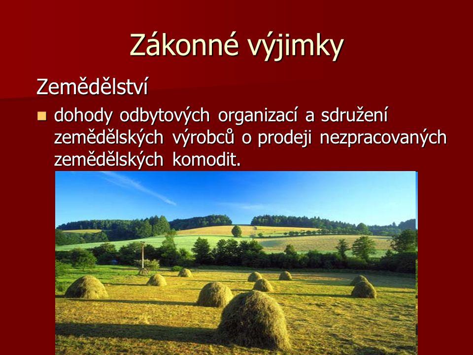 Zákonné výjimky Zemědělství dohody odbytových organizací a sdružení zemědělských výrobců o prodeji nezpracovaných zemědělských komodit. dohody odbytov