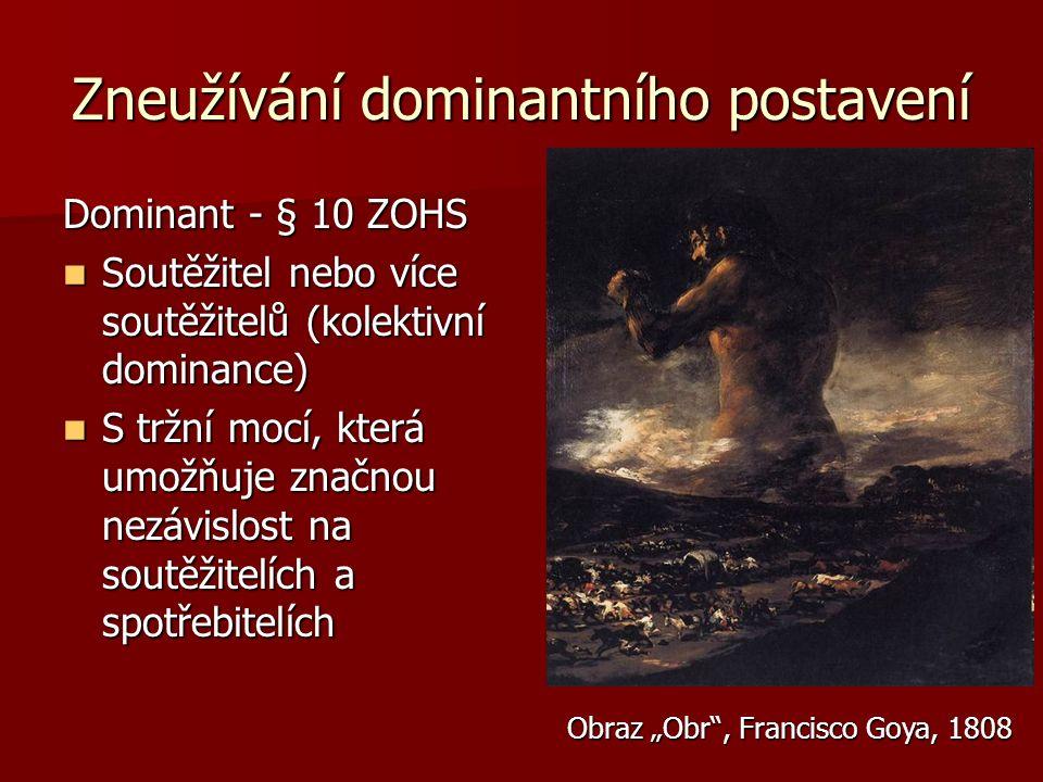 Dominant - § 10 ZOHS Soutěžitel nebo více soutěžitelů (kolektivní dominance) Soutěžitel nebo více soutěžitelů (kolektivní dominance) S tržní mocí, kte