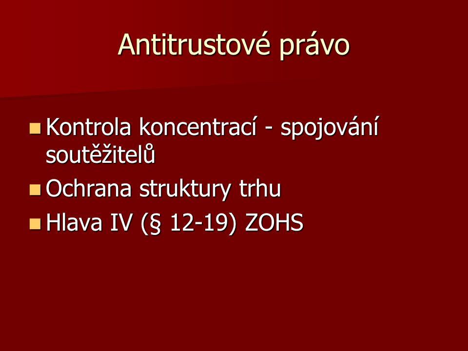 Antitrustové právo Kontrola koncentrací - spojování soutěžitelů Kontrola koncentrací - spojování soutěžitelů Ochrana struktury trhu Ochrana struktury