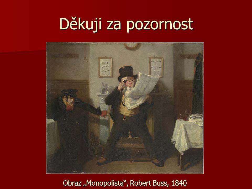 "Děkuji za pozornost Obraz ""Monopolista"", Robert Buss, 1840"