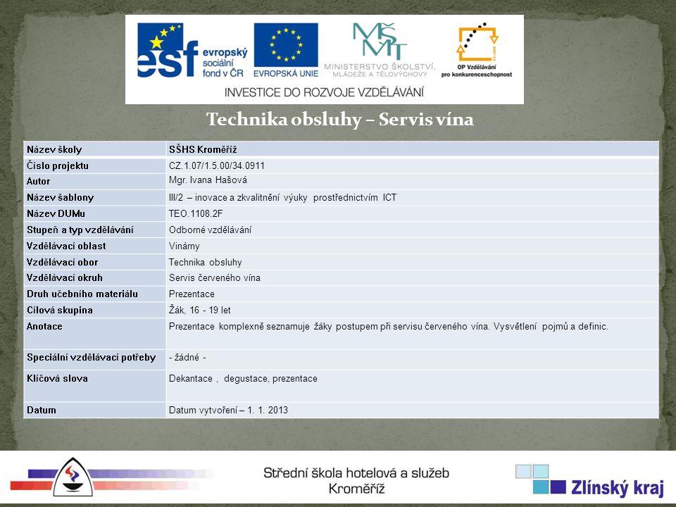 Technika obsluhy – Servis vína Název školySŠHS Kroměříž Číslo projektuCZ.1.07/1.5.00/34.0911 Autor Mgr.