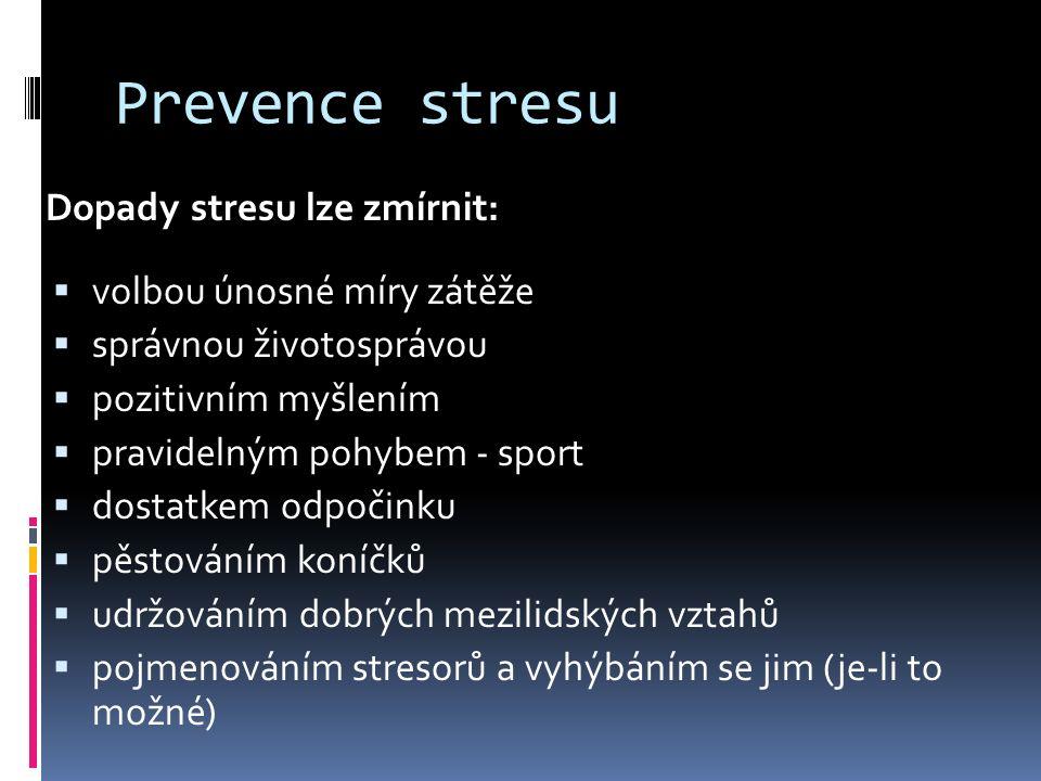 Prevence stresu Dopady stresu lze zmírnit:  volbou únosné míry zátěže  správnou životosprávou  pozitivním myšlením  pravidelným pohybem - sport 