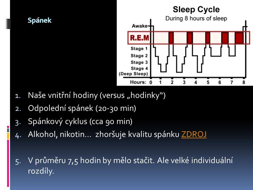 """Spánek 1. Naše vnitřní hodiny (versus """"hodinky"""") 2. Odpolední spánek (20-30 min) 3. Spánkový cyklus (cca 90 min) 4. Alkohol, nikotin... zhoršuje kvali"""