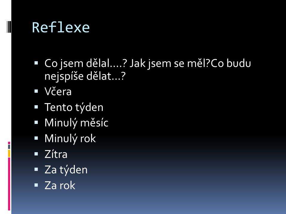 Reflexe  Co jsem dělal….. Jak jsem se měl Co budu nejspíše dělat….