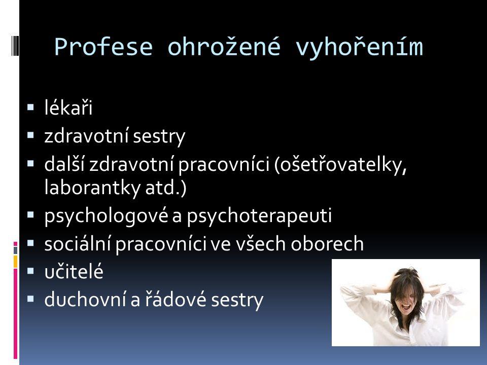 Profese ohrožené vyhořením  lékaři  zdravotní sestry  další zdravotní pracovníci (ošetřovatelky, laborantky atd.)  psychologové a psychoterapeuti