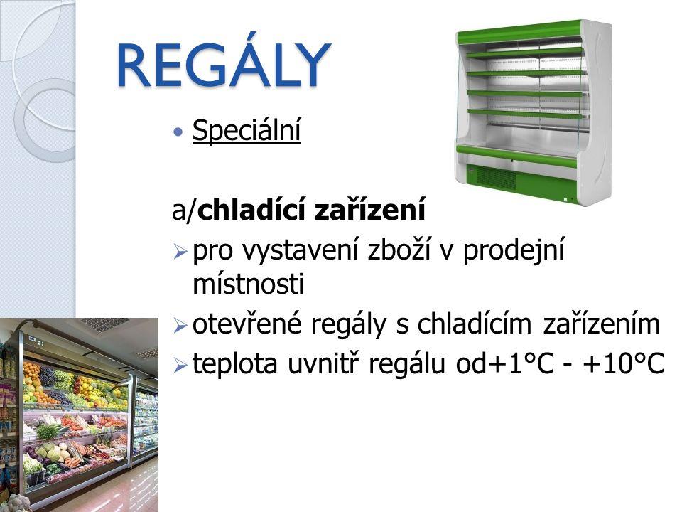 REGÁLY Speciální a/chladící zařízení  pro vystavení zboží v prodejní místnosti  otevřené regály s chladícím zařízením  teplota uvnitř regálu od+1°C - +10°C
