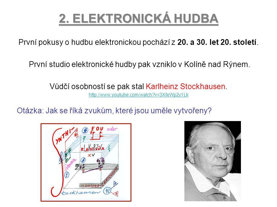 2. ELEKTRONICKÁ HUDBA První pokusy o hudbu elektronickou pochází z 20. a 30. let 20. století. První studio elektronické hudby pak vzniklo v Kolíně nad