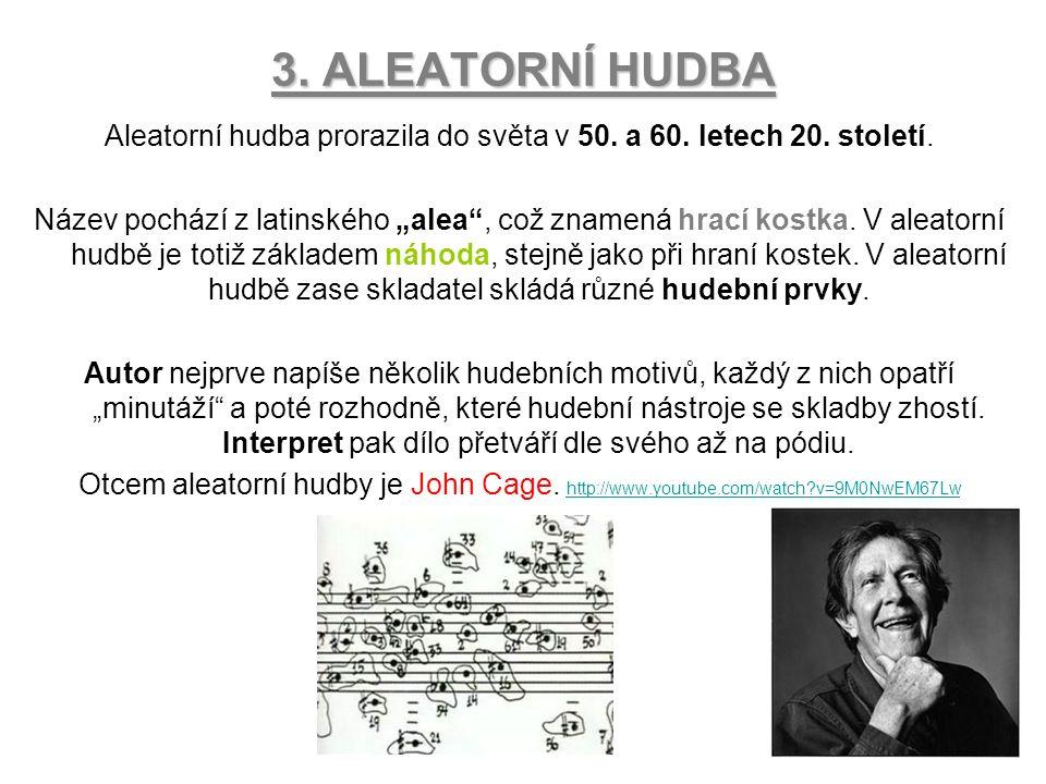 """3. ALEATORNÍ HUDBA Aleatorní hudba prorazila do světa v 50. a 60. letech 20. století. Název pochází z latinského """"alea"""", což znamená hrací kostka. V a"""