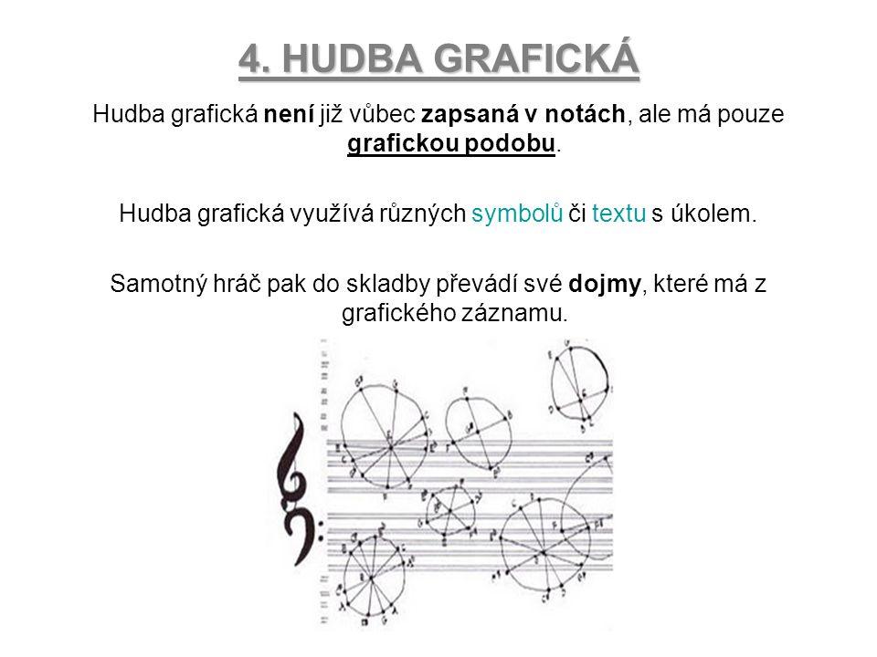 4. HUDBA GRAFICKÁ Hudba grafická není již vůbec zapsaná v notách, ale má pouze grafickou podobu. Hudba grafická využívá různých symbolů či textu s úko