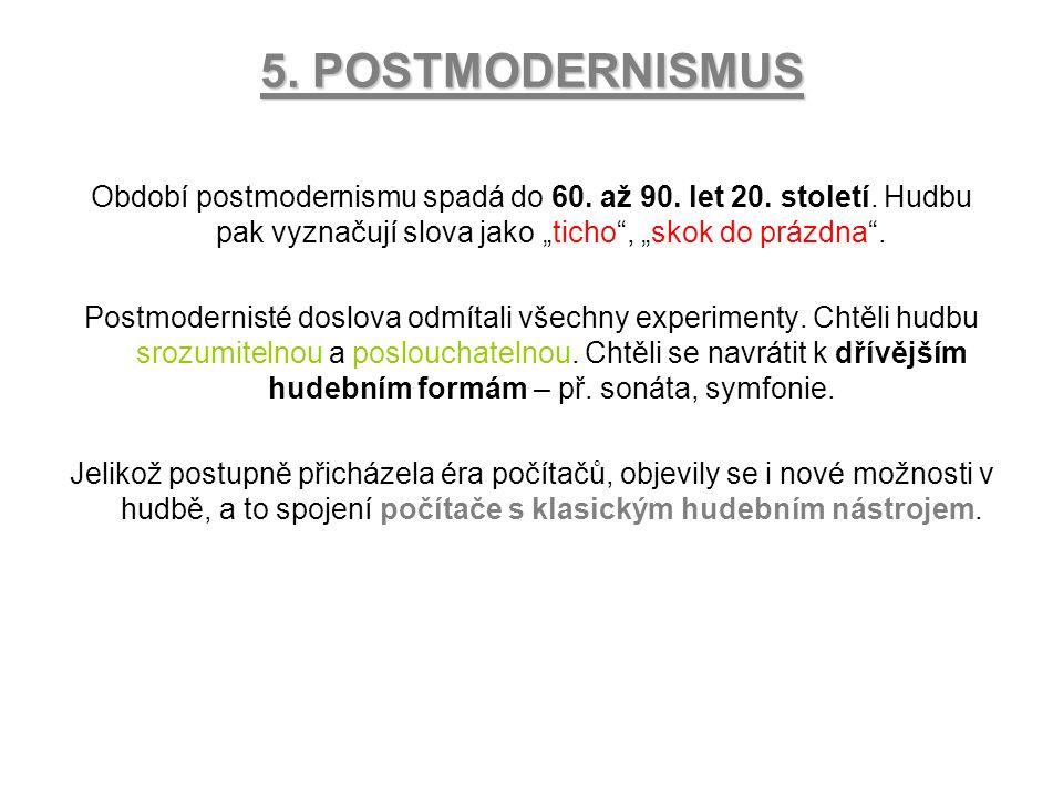 """5. POSTMODERNISMUS Období postmodernismu spadá do 60. až 90. let 20. století. Hudbu pak vyznačují slova jako """"ticho"""", """"skok do prázdna"""". Postmodernist"""