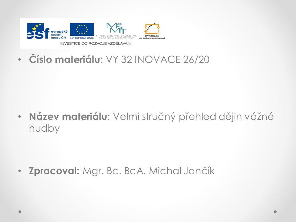 Číslo materiálu: VY 32 INOVACE 26/20 Název materiálu: Velmi stručný přehled dějin vážné hudby Zpracoval: Mgr.