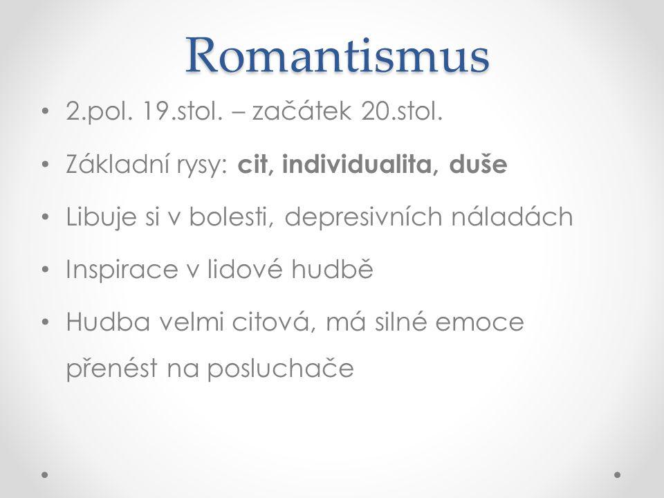 Romantismus 2.pol. 19.stol. – začátek 20.stol.