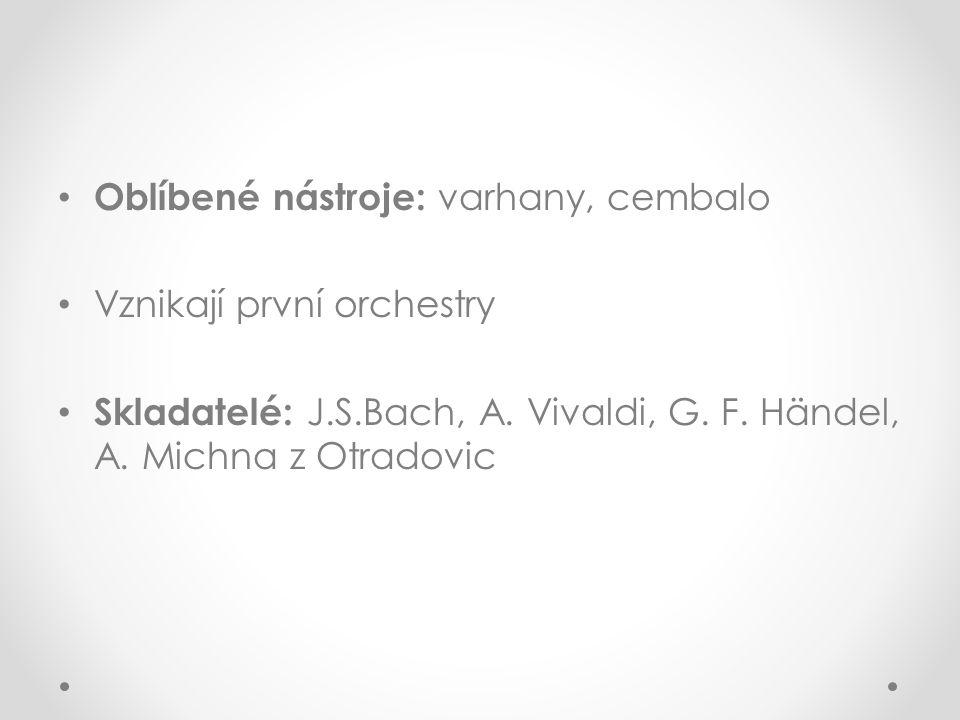 Oblíbené nástroje: varhany, cembalo Vznikají první orchestry Skladatelé: J.S.Bach, A.
