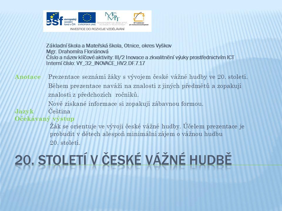 Anotace Prezentace seznámí žáky s vývojem české vážné hudby ve 20.