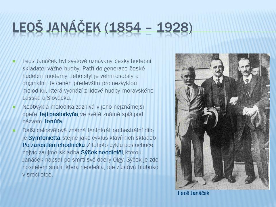  Leoš Janáček byl světově uznávaný český hudební skladatel vážné hudby.