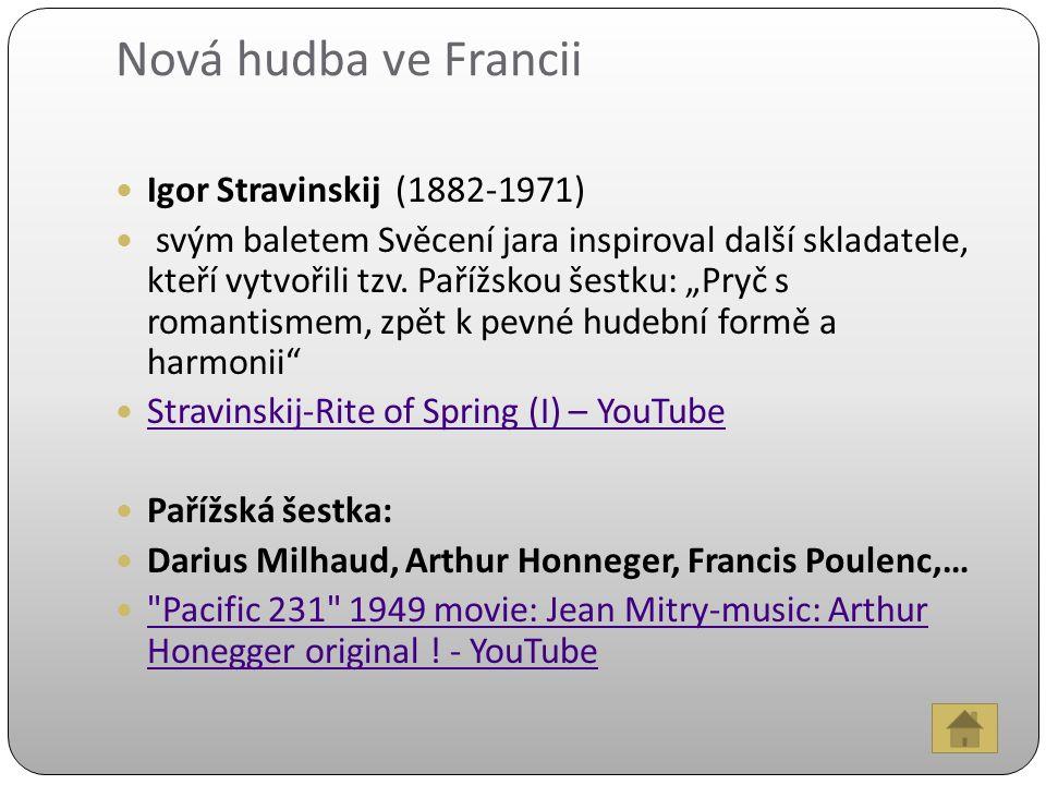 Nová hudba ve Francii Igor Stravinskij (1882-1971) svým baletem Svěcení jara inspiroval další skladatele, kteří vytvořili tzv.