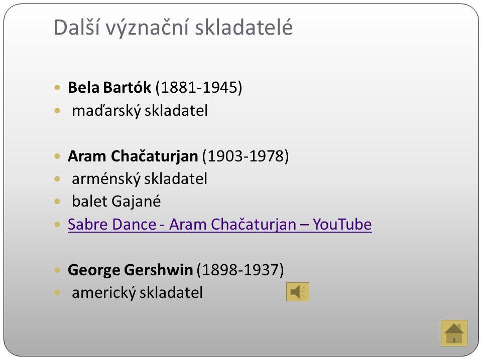 Další význační skladatelé Bela Bartók (1881-1945) maďarský skladatel Aram Chačaturjan (1903-1978) arménský skladatel balet Gajané Sabre Dance - Aram Chačaturjan – YouTube George Gershwin (1898-1937) americký skladatel