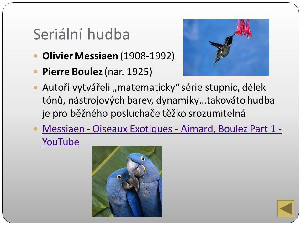 Seriální hudba Olivier Messiaen (1908-1992) Pierre Boulez (nar.