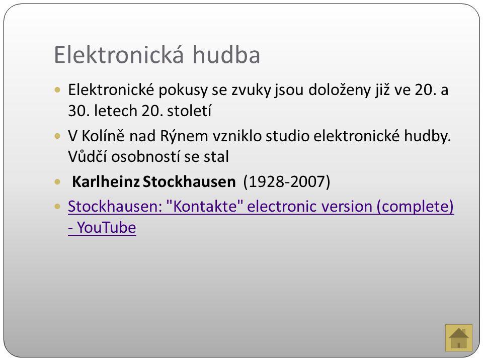 Elektronická hudba Elektronické pokusy se zvuky jsou doloženy již ve 20.