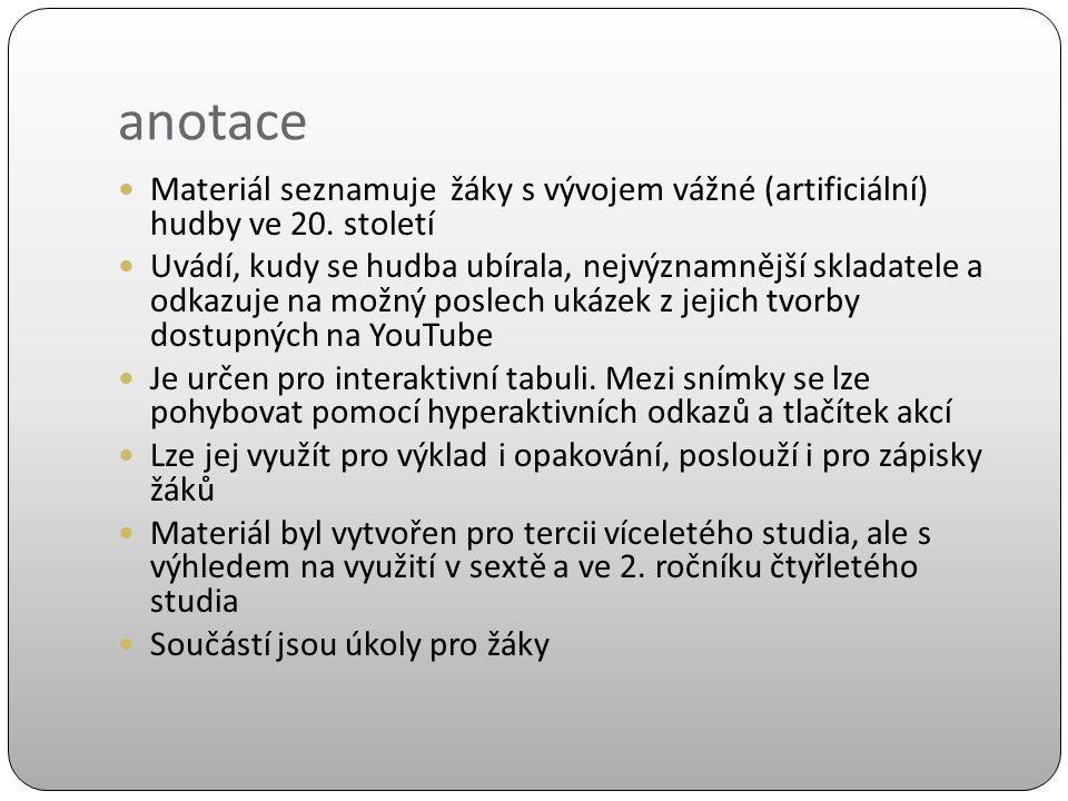 anotace Materiál seznamuje žáky s vývojem vážné (artificiální) hudby ve 20.