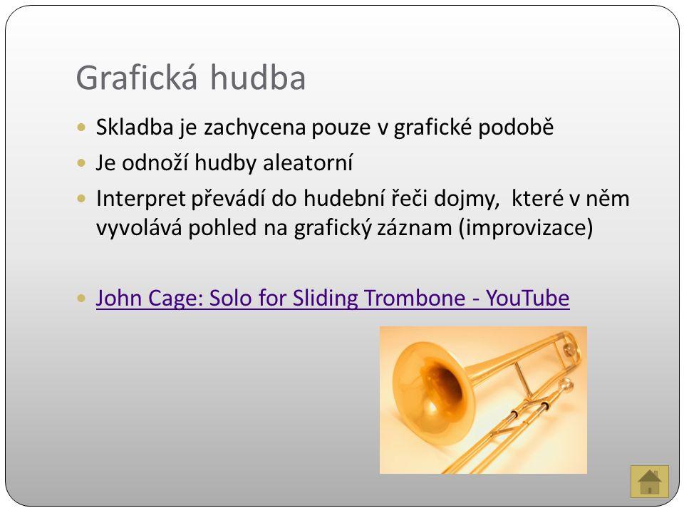 Grafická hudba Skladba je zachycena pouze v grafické podobě Je odnoží hudby aleatorní Interpret převádí do hudební řeči dojmy, které v něm vyvolává pohled na grafický záznam (improvizace) John Cage: Solo for Sliding Trombone - YouTube