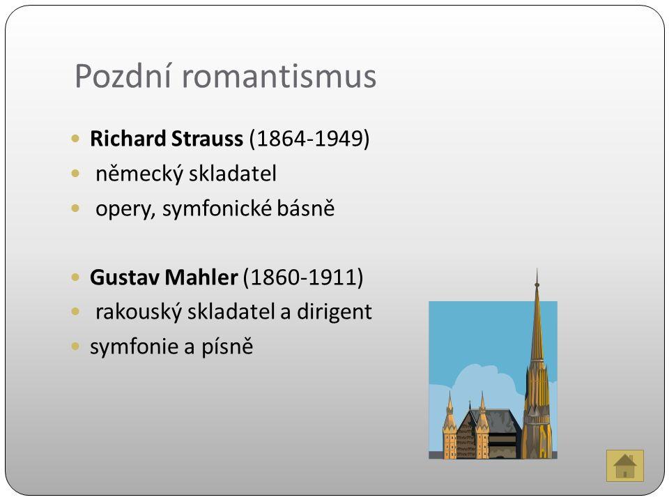 Pozdní romantismus Richard Strauss (1864-1949) německý skladatel opery, symfonické básně Gustav Mahler (1860-1911) rakouský skladatel a dirigent symfonie a písně