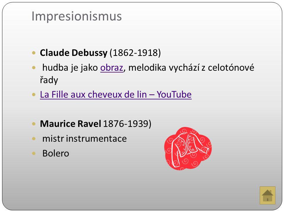 Impresionismus Claude Debussy (1862-1918) hudba je jako obraz, melodika vychází z celotónové řadyobraz La Fille aux cheveux de lin – YouTube Maurice Ravel 1876-1939) mistr instrumentace Bolero