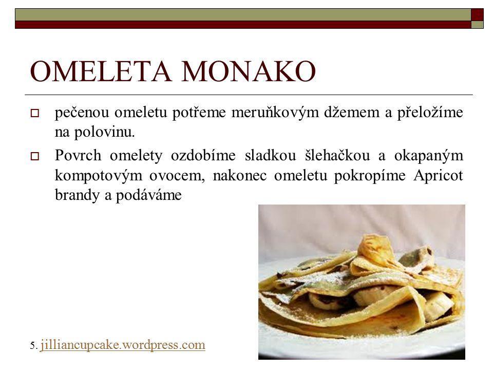 OMELETA MONAKO  pečenou omeletu potřeme meruňkovým džemem a přeložíme na polovinu.