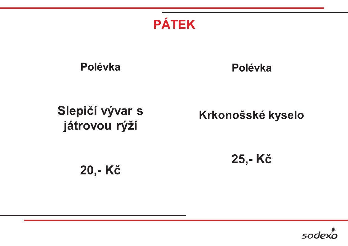 PÁTEK Polévka Slepičí vývar s játrovou rýží 20,- Kč Polévka Krkonošské kyselo 25,- Kč