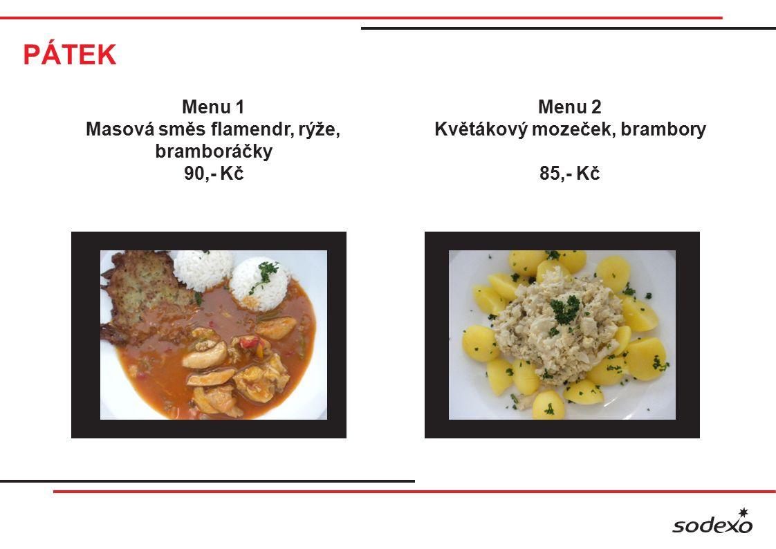 PÁTEK Menu 1 Masová směs flamendr, rýže, bramboráčky 90,- Kč Menu 2 Květákový mozeček, brambory 85,- Kč