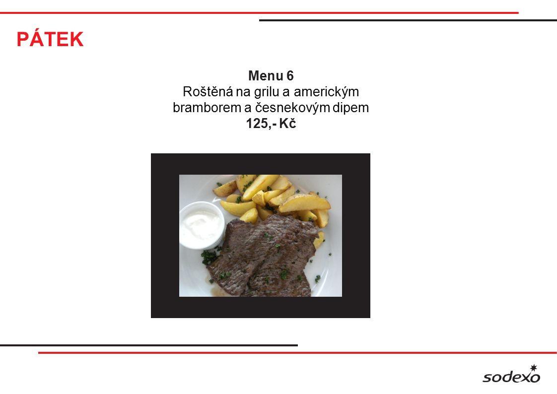 PÁTEK Menu 6 Roštěná na grilu a americkým bramborem a česnekovým dipem 125,- Kč