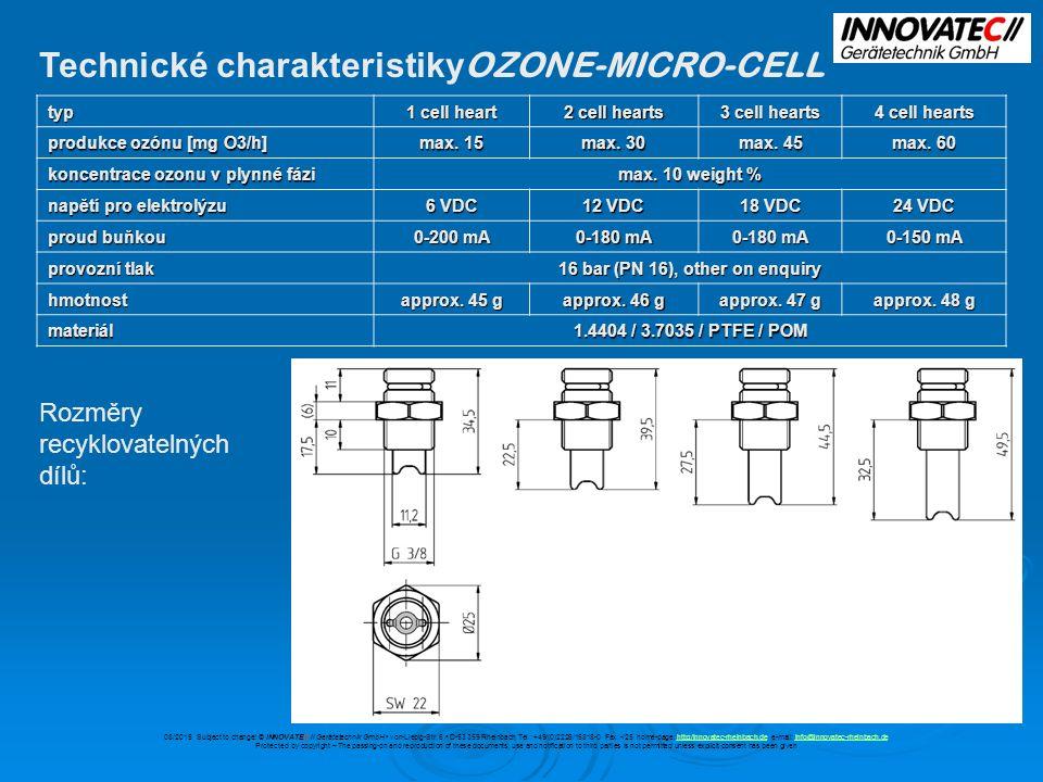 Technické charakteristiky OZONE-MICRO-CELL typ 1 cell heart 2 cell hearts 3 cell hearts 4 cell hearts produkce ozónu [mg O3/h] max.