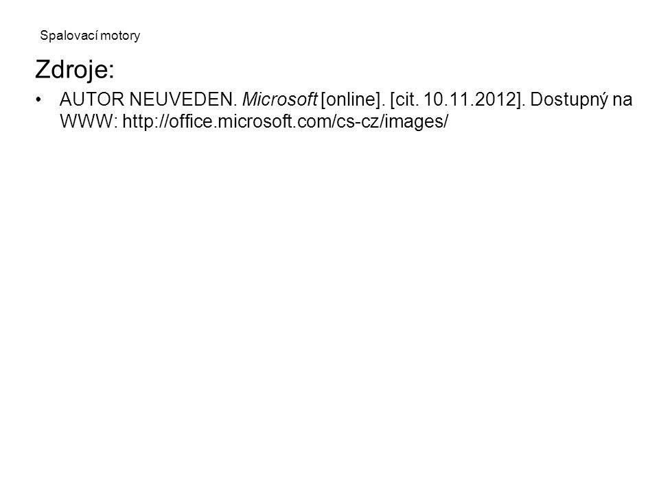 Spalovací motory Zdroje: AUTOR NEUVEDEN. Microsoft [online]. [cit. 10.11.2012]. Dostupný na WWW: http://office.microsoft.com/cs-cz/images/