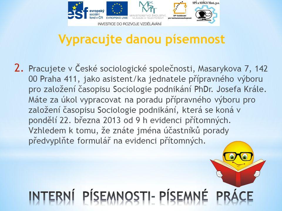Vypracujte danou písemnost 2. Pracujete v České sociologické společnosti, Masarykova 7, 142 00 Praha 411, jako asistent/ka jednatele přípravného výbor