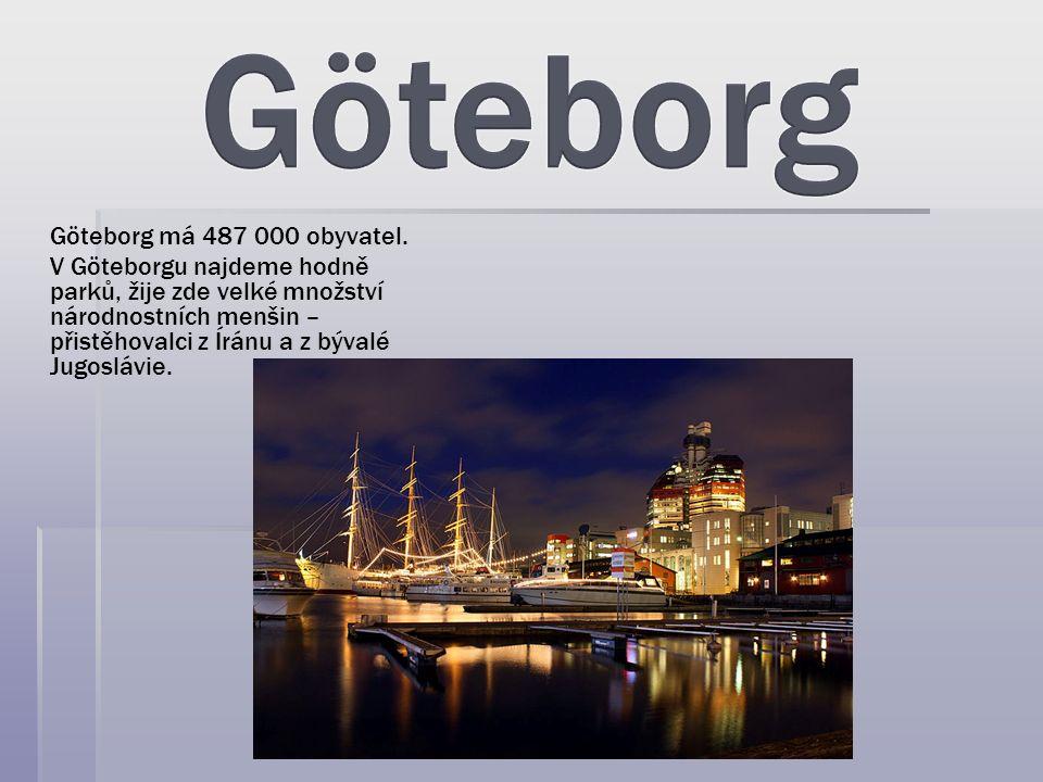 Göteborg má 487 000 obyvatel. V Göteborgu najdeme hodně parků, žije zde velké množství národnostních menšin – přistěhovalci z Íránu a z bývalé Jugoslá