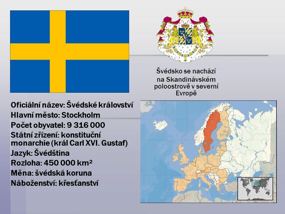 Oficiální název: Švédské království Hlavní město: Stockholm Počet obyvatel: 9 316 000 Státní zřízení: konstituční monarchie (král Carl XVI. Gustaf) Ja