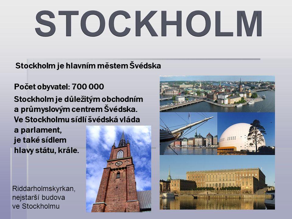 Stockholm je hlavním městem Švédska Počet obyvatel: 700 000 Stockholm je důležitým obchodním a průmyslovým centrem Švédska. Ve Stockholmu sídlí švédsk