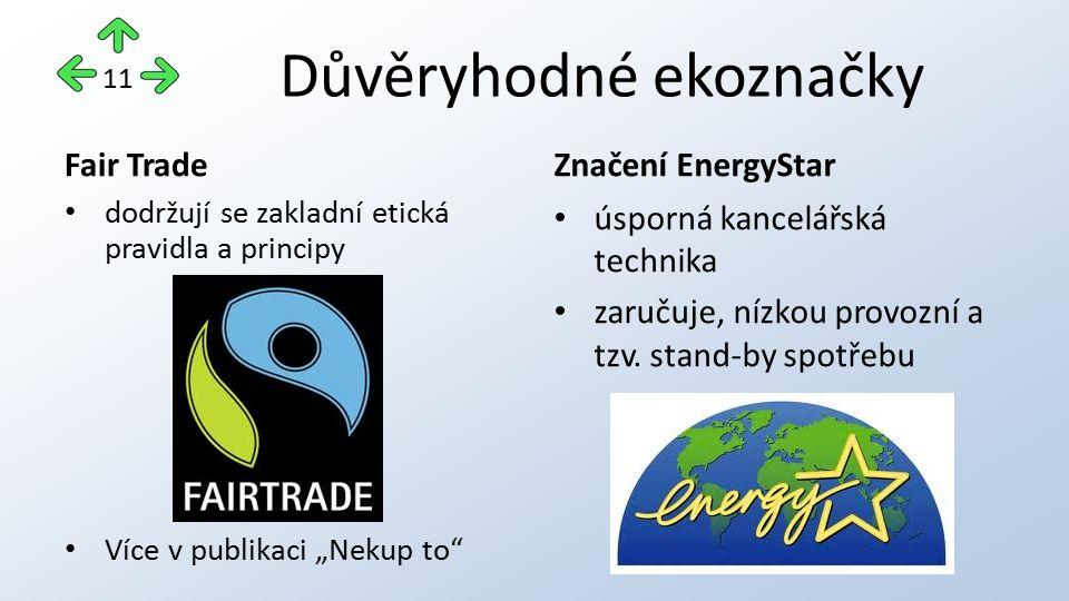 """Důvěryhodné ekoznačky Fair Trade dodržují se zakladní etická pravidla a principy Více v publikaci """"Nekup to Značení EnergyStar úsporná kancelářská technika zaručuje, nízkou provozní a tzv."""