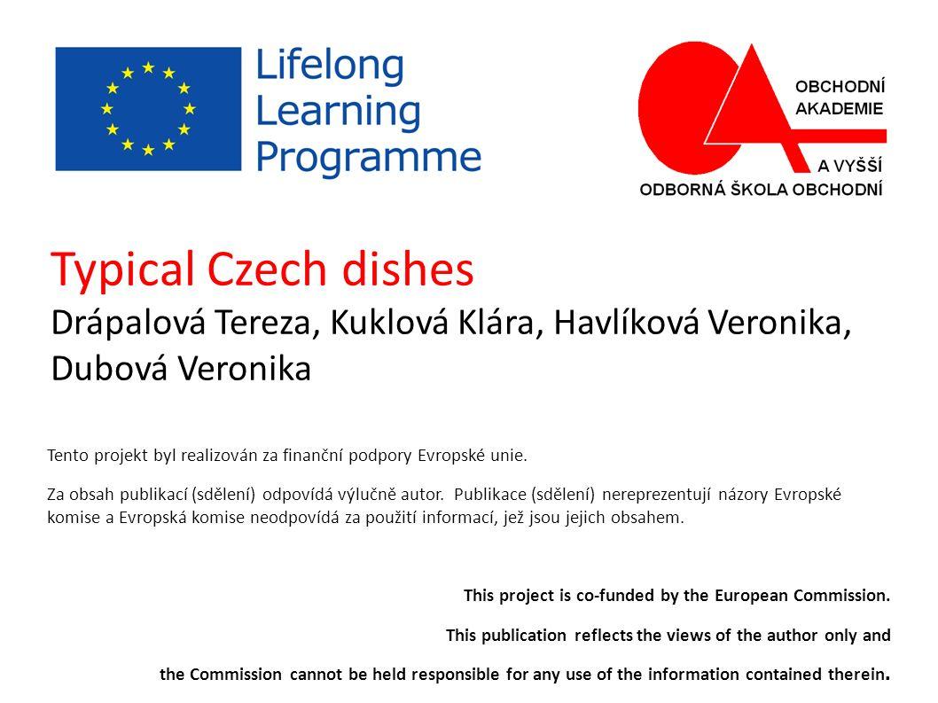 Typical Czech dishes Drápalová Tereza, Kuklová Klára, Havlíková Veronika, Dubová Veronika Tento projekt byl realizován za finanční podpory Evropské unie.