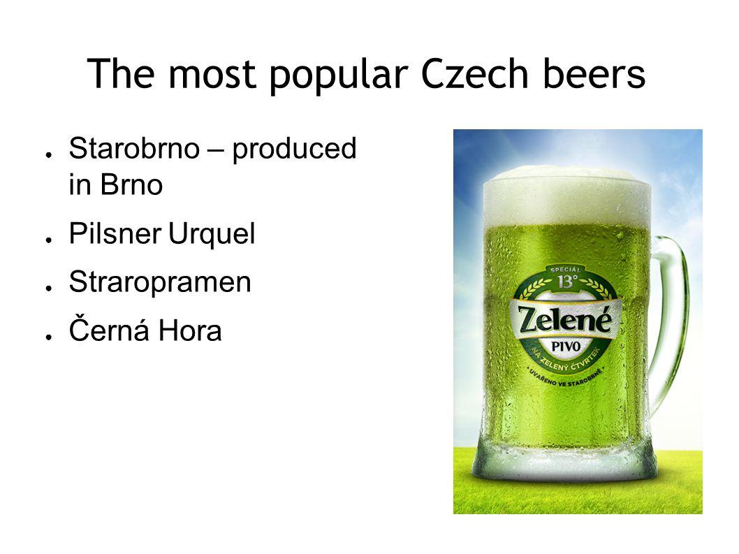 The most popular Czech beer s ● Starobrno – produced in Brno ● Pilsner Urquel ● Straropramen ● Černá Hora