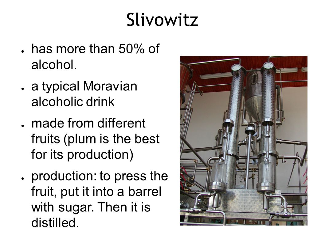 Slivowitz ● has more than 50% of alcohol.