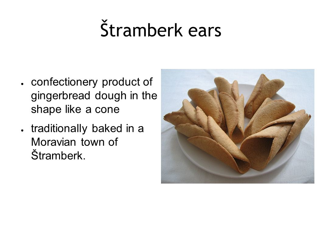 Štramberk ears ● confectionery product of gingerbread dough in the shape like a cone ● traditionally baked in a Moravian town of Štramberk.