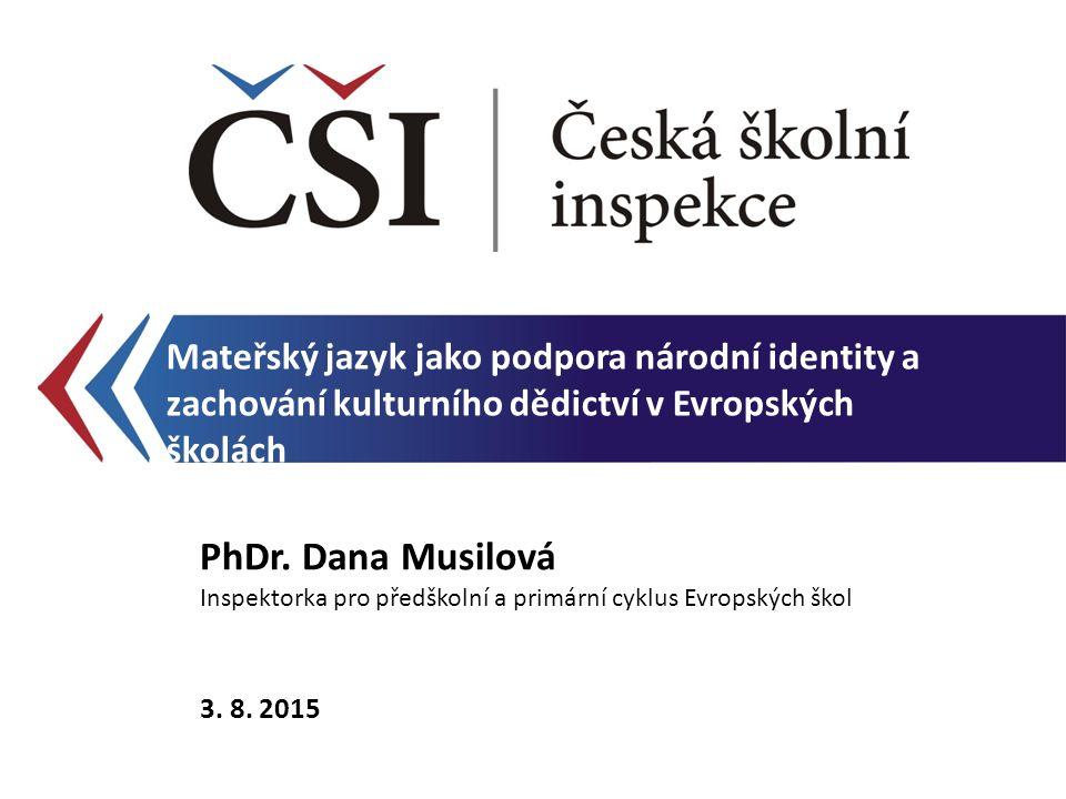 Mateřský jazyk jako podpora národní identity a zachování kulturního dědictví v Evropských školách PhDr. Dana Musilová Inspektorka pro předškolní a pri
