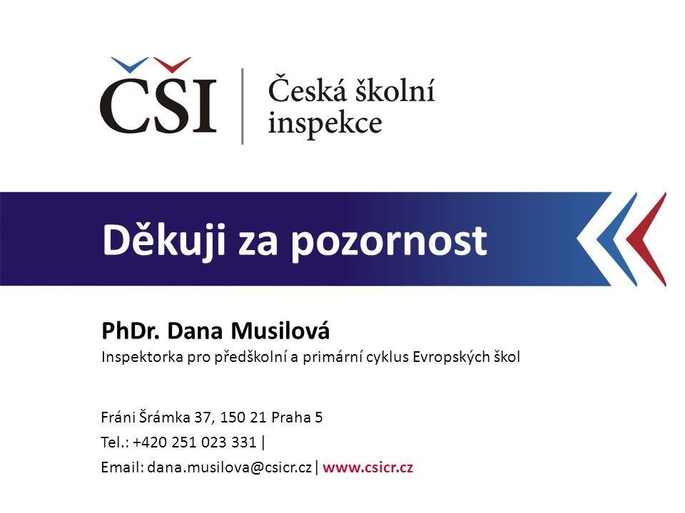 Děkuji za pozornost PhDr. Dana Musilová Inspektorka pro předškolní a primární cyklus Evropských škol Fráni Šrámka 37, 150 21 Praha 5 Tel.: +420 251 02