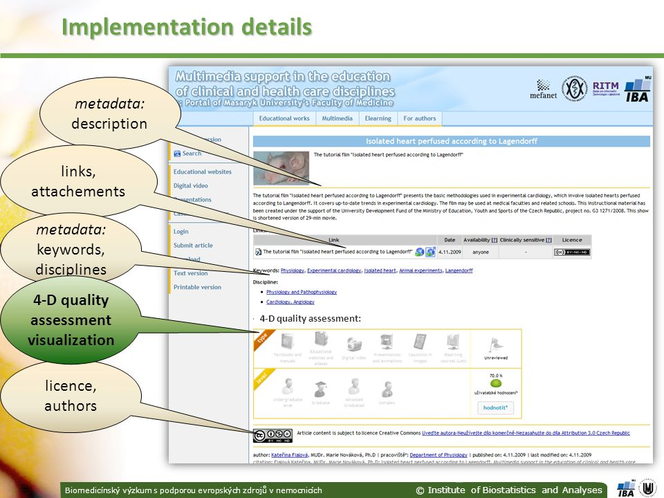 Biomedicínský výzkum s podporou evropských zdrojů v nemocnicích © Institute of Biostatistics and Analyses Implementation details metadata: description links, attachements metadata: keywords, disciplines licence, authors 4-D quality assessment visualization 4-D quality assessment: