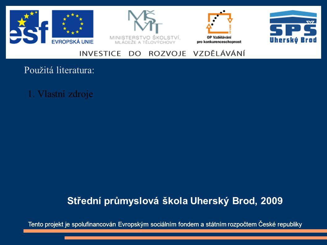 Použitá literatura: 1. Vlastní zdroje Tento projekt je spolufinancován Evropským sociálním fondem a státním rozpočtem České republiky Střední průmyslo
