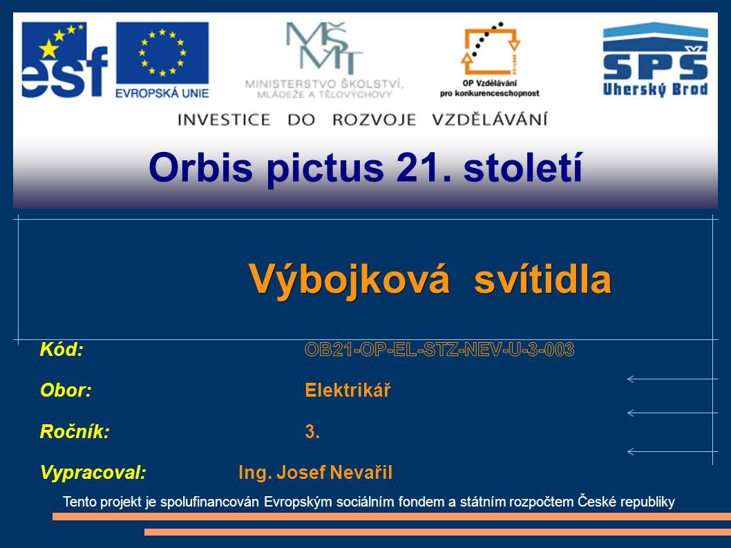 Orbis pictus 21. století Tento projekt je spolufinancován Evropským sociálním fondem a státním rozpočtem České republiky Výbojková svítidla