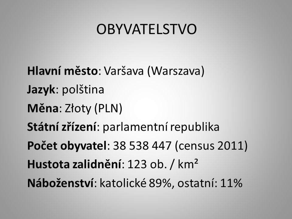 OBYVATELSTVO Hlavní město: Varšava (Warszava) Jazyk: polština Měna: Złoty (PLN) Státní zřízení: parlamentní republika Počet obyvatel: 38 538 447 (census 2011) Hustota zalidnění: 123 ob.